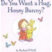 Do You Want a Hug, Honey Bunny? by Rachael O'Neill
