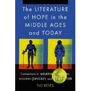 The Literature of Hope in the Middle Ages and Today by Flo Keyes