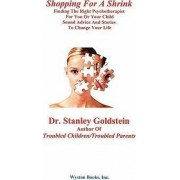 Shopping for a Shrink /Finding the Right Psychotherapist for You or Your Child /Sound Advice and Stories to Change Your Life by Stanley Goldstein