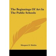 The Beginnings of Art in the Public Schools by Margaret E Mathia