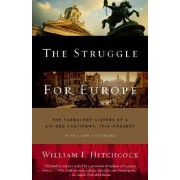 The Struggle for Europe by MR William I Hitchcock