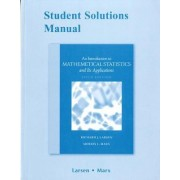 Student Solutions Manual for Introduction to Mathematical Statistics and Its Applications by Richard J. Larsen