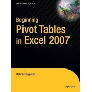Beginning Pivot Tables in Excel 2007 2007: From Novice to Professional by Debra Dalgleish