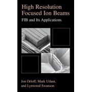 High Resolution Focused Ion Beams: FIB and its Applications by Jon Orloff