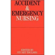 Accident and Emergency Nursing by Stuart Toulson