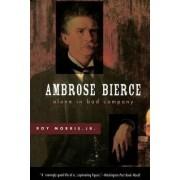 Ambrose Bierce by Roy Morris