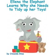 Ellena the Elephant Learns Why She Needs to Tidy Up Her Toys! by Cressida Elias