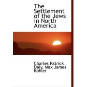 The Settlement of the Jews in North America by Max James Kohler