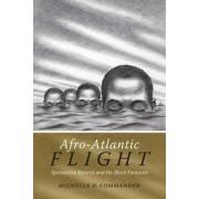 Afro-Atlantic Flight: Speculative Returns and the Black Fantastic