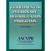 Guidelines for Pulmonary Rehabilitation Programs-4th Edition by American Association of Cardiovascular and Pulmonary Rehabilitation