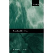 Can God be Free? by Professor of Philosophy William L Rowe