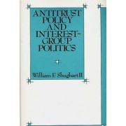 Antitrust Policy and Interest Group Politics by William F. Shughart