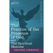 The Practice of the Presence of God, and the Spiritual Maxims by Brother Lawrence