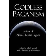 Godless Paganism: Voices of Non-Theistic Pagans by John Halstead
