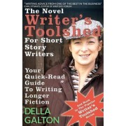 The Novel Writer's Toolshed for Short Story Writers by Della Galton