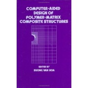 Computer-Aided Design of Polymer-Matrix Composite Structures by Suong Van Hoa