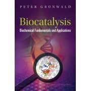 Biocatalysis: Biochemical Fundamentals And Applications by Peter Grunwald