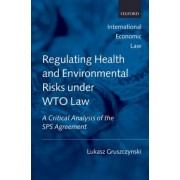Regulating Health and Environmental Risks under WTO Law by Lukasz Gruszczynski