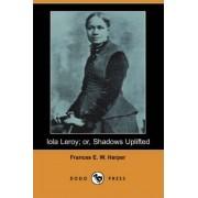 Iola Leroy; Or, Shadows Uplifted by Frances E W Harper