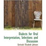 Dialects for Oral Interpretation, Selections and Discussion by Gertrude Elizabeth Johnson