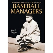 A Biographical Dictionary of Major League Baseball Managers by John C. Skipper