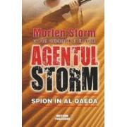 AGENTUL STORM. Spion în al-Qaeda Titlu Original: Agent Storm. My Life inside al-Qaeda