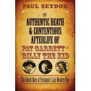 The Authentic Death & Contentious Afterlife of Pat Garrett and Billy the Kid by Paul Seydor