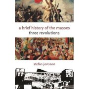 A Brief History of the Masses by Stefan Jonsson