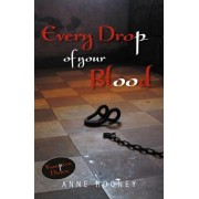 Every Drop of Your Blood by Anne Rooney