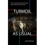 Turmoil, as Usual: Politics in Newfoundland and Labrador, and the Road to the 2015 Election