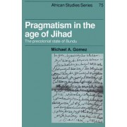 Pragmatism in the Age of Jihad by Michael A. Gomez