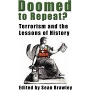 DOOMED TO REPEAT? Terrorism and the Lessons of History by Sean Brawley