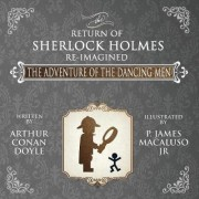 The Adventure of the Dancing Men-The Return of Sherlock Holmes Re-Imagined by P James Macaluso Jr
