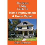 The Smart & Easy Guide to Home Improvement & Home Repair by Mark Dennison