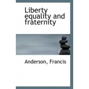 Liberty Equality and Fraternity by Anderson Francis