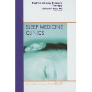 Positive Airway Pressure Therapy, An Issue of Sleep Medicine Clinics by Richard B. Berry