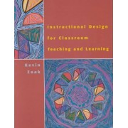 Instructional Design for Classroom Teaching and Learning by Kevin B. Zook