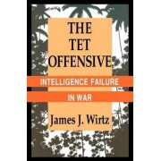 The Tet Offensive by James J. Wirtz