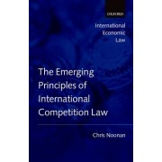The Emerging Principles of International Competition Law by Chris J Noonan