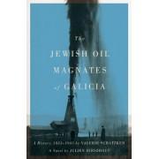 The Jewish Oil Magnates of Galicia: Part One: The Jewish Oil Magnates: A History, 1853-1945 by Valerie Schatzker; Part Two: The Jewish Oil Magnates, a