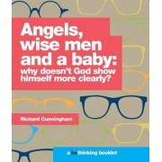 Angels, Wise Men and a Baby: Why Doesn't God Show Himself More Clearly?