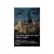 The Dark Heart of Italy by Tobias Jones