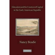 Education and the Creation of Capital in the Early American Republic by Nancy Beadie