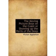 The Moving Picture Boys on the Coast or Showing Up the Perils of the Deep by II Victor Appleton