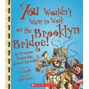 You Wouldn't Want to Work on the Brooklyn Bridge! by Thomas Ratliff