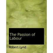 The Passion of Labour by Robert Lynd
