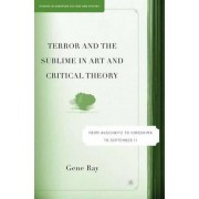 Terror and the Sublime in Art and Critical Theory by Gene Ray