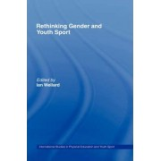 Rethinking Gender and Youth Sport by Ian Wellard