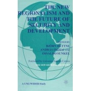 The New Regionalism and the Future of Security and Development by Bjorn Hettne
