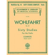 Franz Wohlfahrt: 60 Studies Op.45 - Complete Édition: 60 Studies for the Violin (Schirmer's Library of Musical Classics)